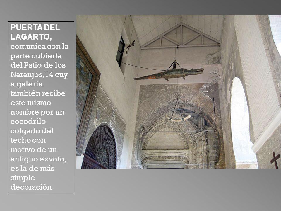 PUERTA DEL LAGARTO, comunica con la parte cubierta del Patio de los Naranjos,14 cuy a galería también recibe este mismo nombre por un cocodrilo colgad