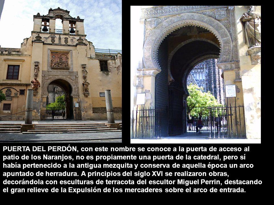 PUERTA DEL PERDÓN, con este nombre se conoce a la puerta de acceso al patio de los Naranjos, no es propiamente una puerta de la catedral, pero sí habí
