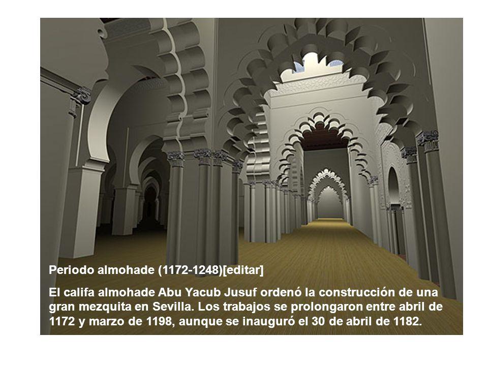 Periodo almohade (1172-1248)[editar] El califa almohade Abu Yacub Jusuf ordenó la construcción de una gran mezquita en Sevilla. Los trabajos se prolon