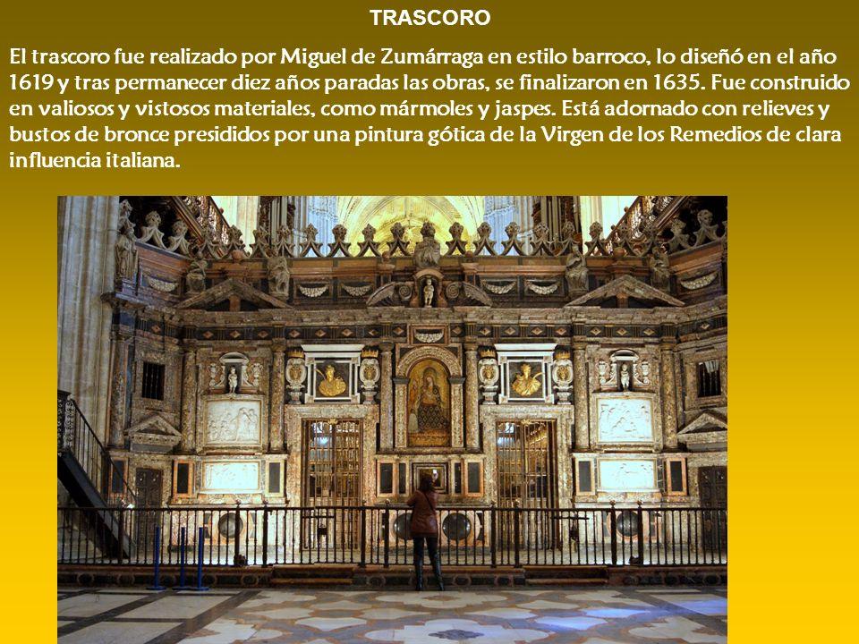 TRASCORO El trascoro fue realizado por Miguel de Zumárraga en estilo barroco, lo diseñó en el año 1619 y tras permanecer diez años paradas las obras,