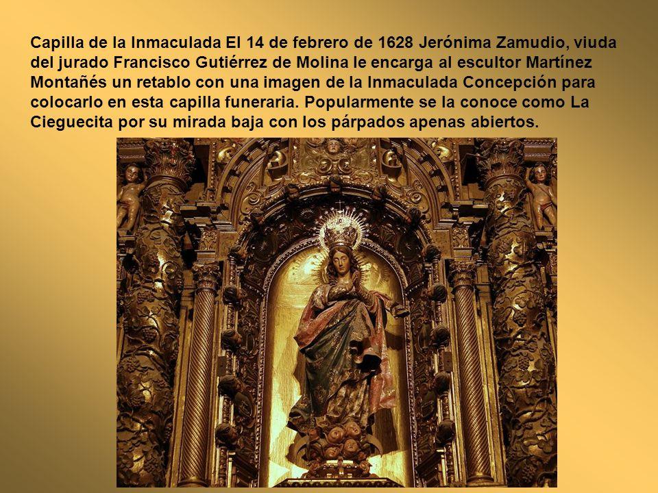 Capilla de la Inmaculada El 14 de febrero de 1628 Jerónima Zamudio, viuda del jurado Francisco Gutiérrez de Molina le encarga al escultor Martínez Mon