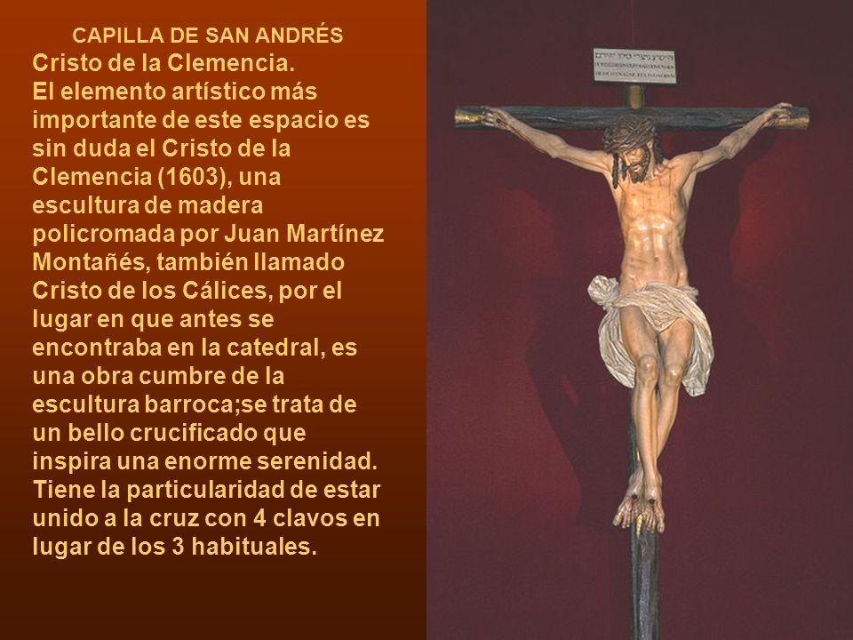 CAPILLA DE SAN ANDRÉS Cristo de la Clemencia. El elemento artístico más importante de este espacio es sin duda el Cristo de la Clemencia (1603), una e