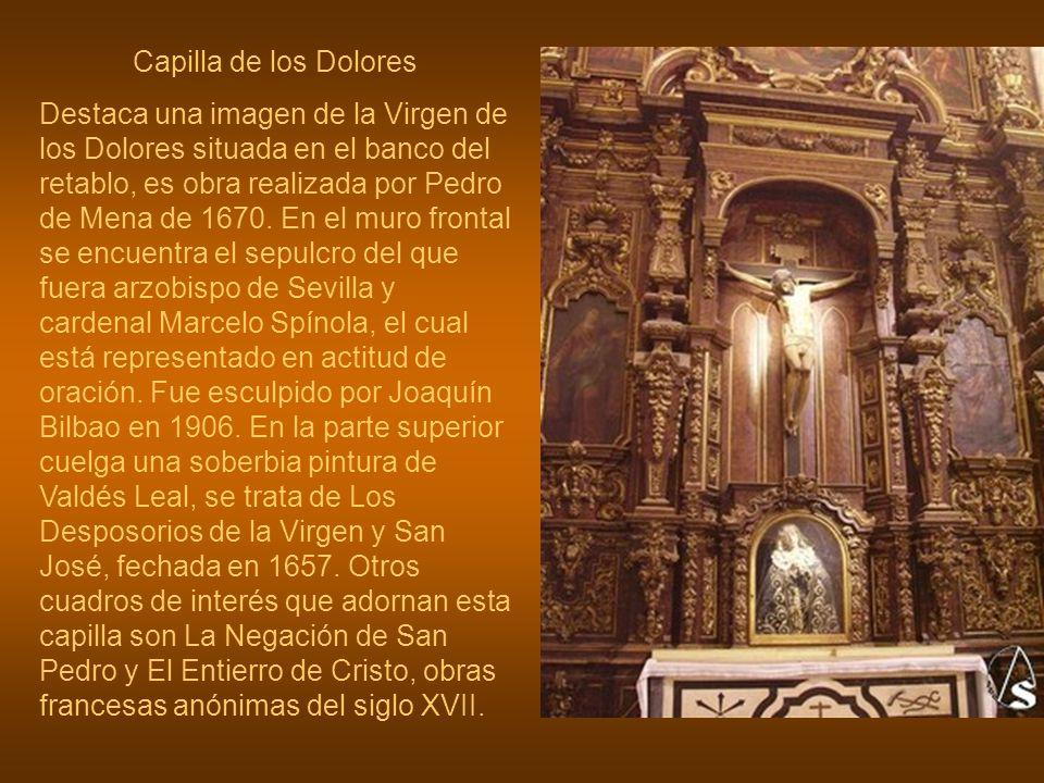 Capilla de los Dolores Destaca una imagen de la Virgen de los Dolores situada en el banco del retablo, es obra realizada por Pedro de Mena de 1670. En