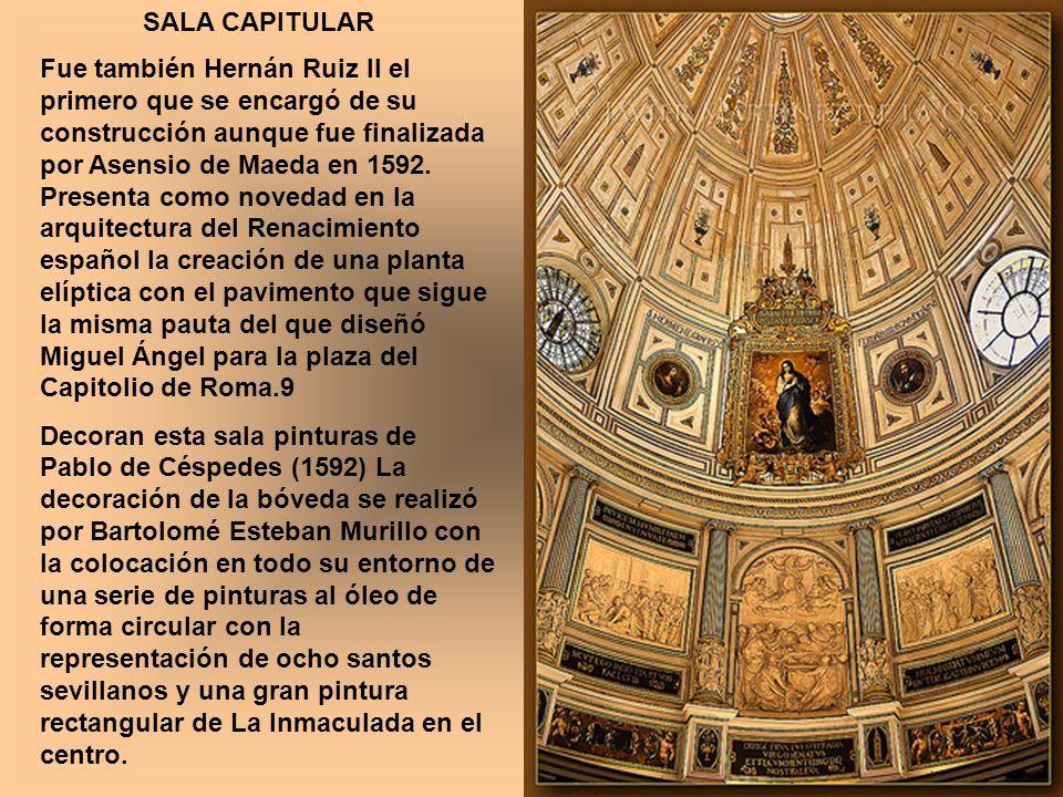 SALA CAPITULAR Fue también Hernán Ruiz II el primero que se encargó de su construcción aunque fue finalizada por Asensio de Maeda en 1592. Presenta co