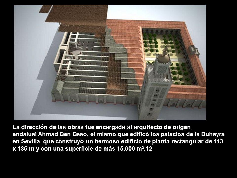 La dirección de las obras fue encargada al arquitecto de origen andalusí Ahmad Ben Baso, el mismo que edificó los palacios de la Buhayra en Sevilla, q