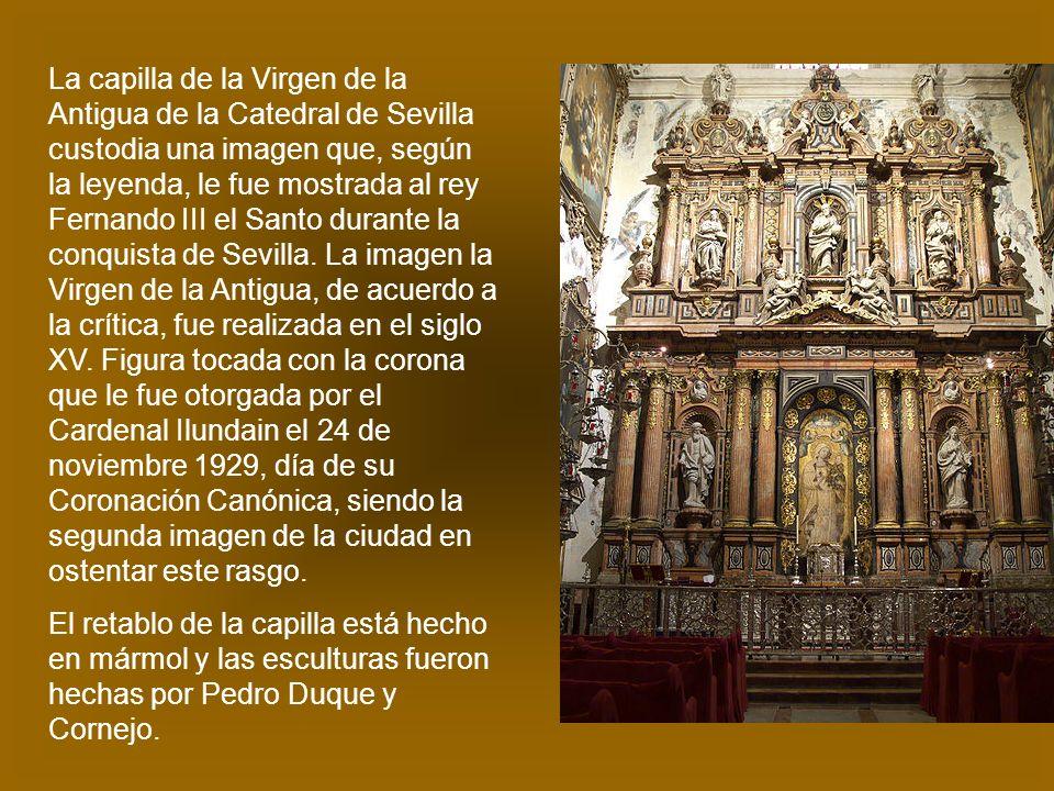 La capilla de la Virgen de la Antigua de la Catedral de Sevilla custodia una imagen que, según la leyenda, le fue mostrada al rey Fernando III el Sant