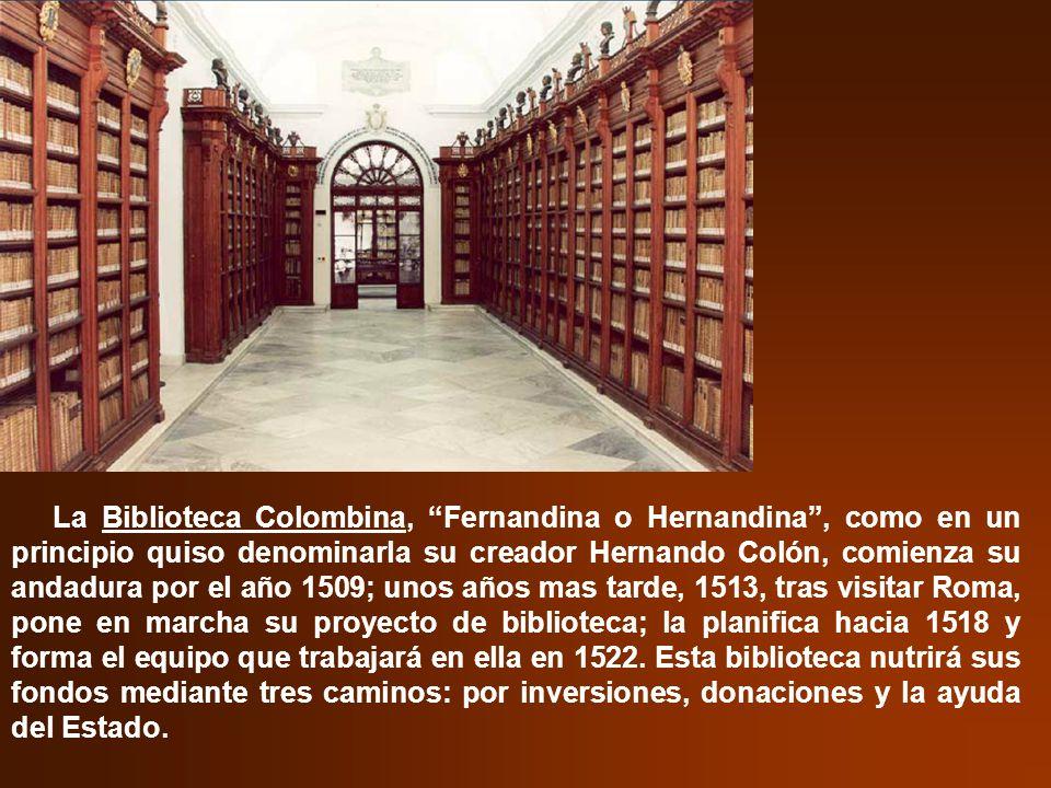 La Biblioteca Colombina, Fernandina o Hernandina, como en un principio quiso denominarla su creador Hernando Colón, comienza su andadura por el año 15