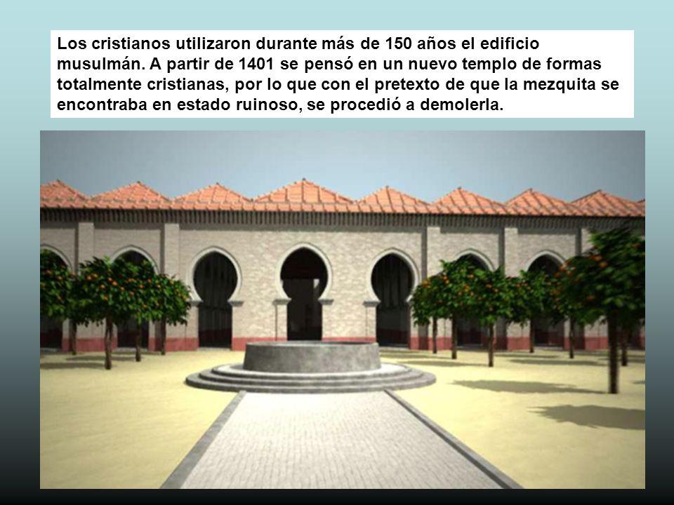 Los cristianos utilizaron durante más de 150 años el edificio musulmán. A partir de 1401 se pensó en un nuevo templo de formas totalmente cristianas,