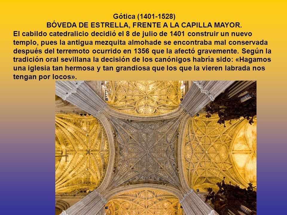 Gótica (1401-1528) BÓVEDA DE ESTRELLA, FRENTE A LA CAPILLA MAYOR. El cabildo catedralicio decidió el 8 de julio de 1401 construir un nuevo templo, pue