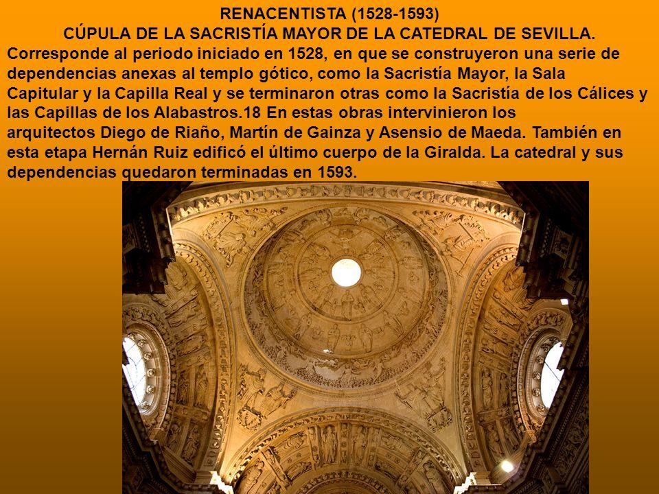 RENACENTISTA (1528-1593) CÚPULA DE LA SACRISTÍA MAYOR DE LA CATEDRAL DE SEVILLA. Corresponde al periodo iniciado en 1528, en que se construyeron una s