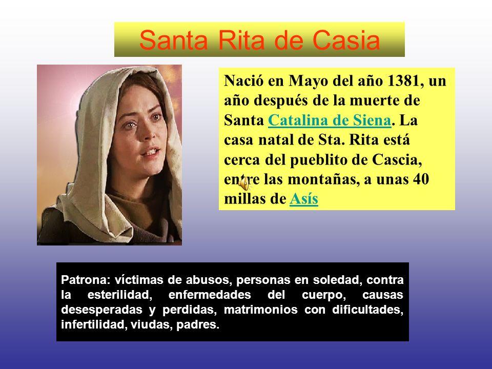 Santa Rita de Casia Patrona: víctimas de abusos, personas en soledad, contra la esterilidad, enfermedades del cuerpo, causas desesperadas y perdidas,