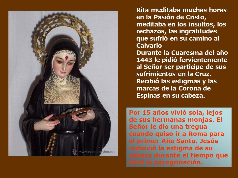 Rita meditaba muchas horas en la Pasión de Cristo, meditaba en los insultos, los rechazos, las ingratitudes que sufrió en su camino al Calvario Durant