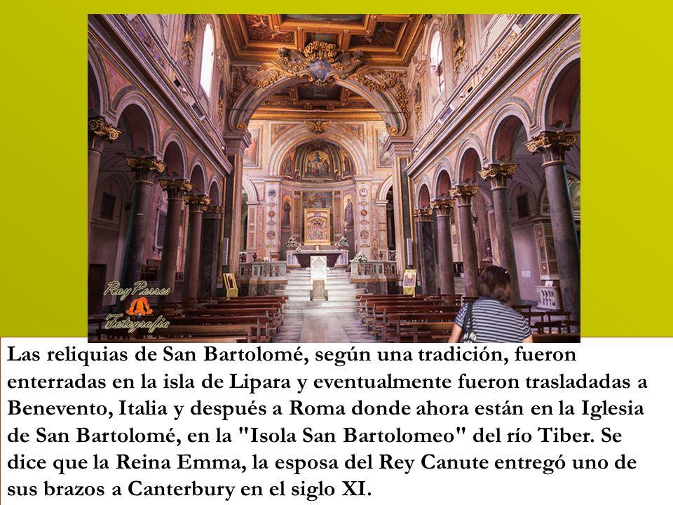 Las reliquias de San Bartolomé, según una tradición, fueron enterradas en la isla de Lipara y eventualmente fueron trasladadas a Benevento, Italia y d