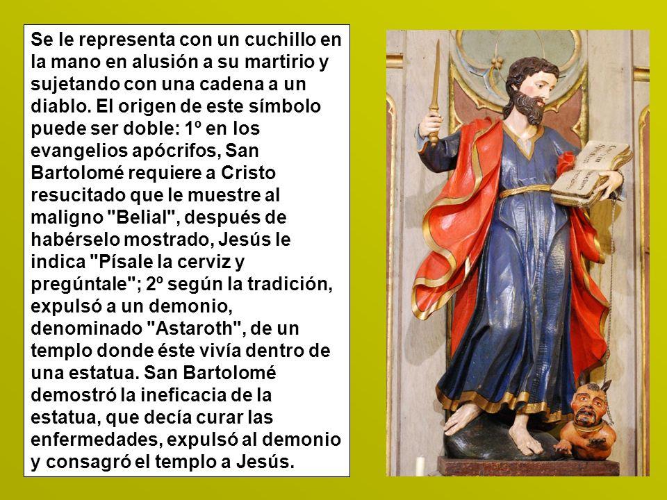 Se le representa con un cuchillo en la mano en alusión a su martirio y sujetando con una cadena a un diablo. El origen de este símbolo puede ser doble