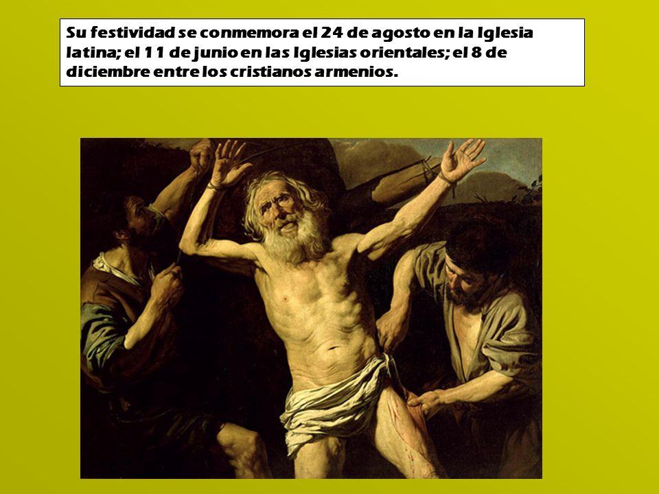Su festividad se conmemora el 24 de agosto en la Iglesia latina; el 11 de junio en las Iglesias orientales; el 8 de diciembre entre los cristianos arm