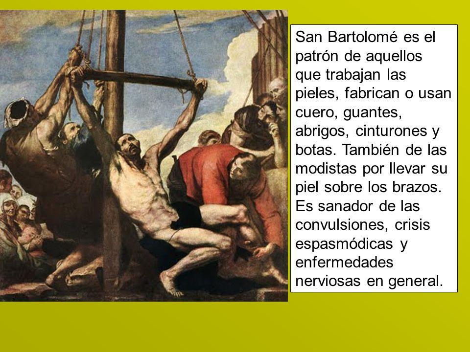 San Bartolomé es el patrón de aquellos que trabajan las pieles, fabrican o usan cuero, guantes, abrigos, cinturones y botas. También de las modistas p