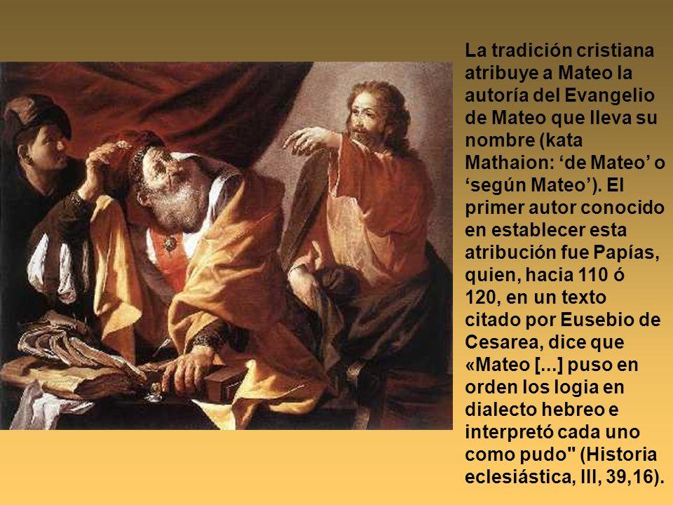 La tradición cristiana atribuye a Mateo la autoría del Evangelio de Mateo que lleva su nombre (kata Mathaion: de Mateo o según Mateo). El primer autor