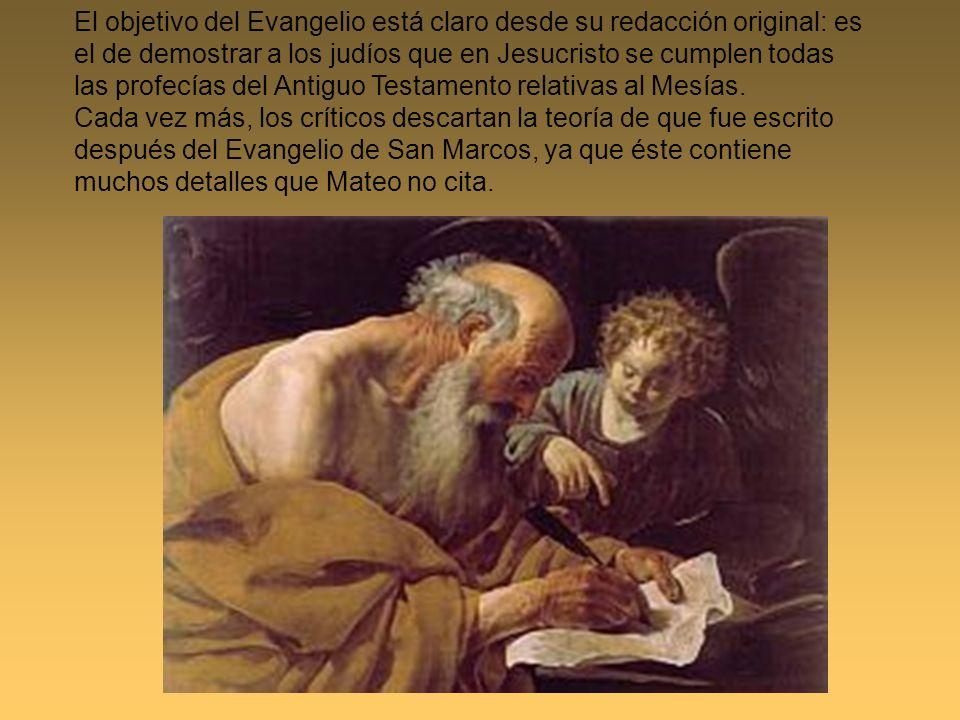 El objetivo del Evangelio está claro desde su redacción original: es el de demostrar a los judíos que en Jesucristo se cumplen todas las profecías del