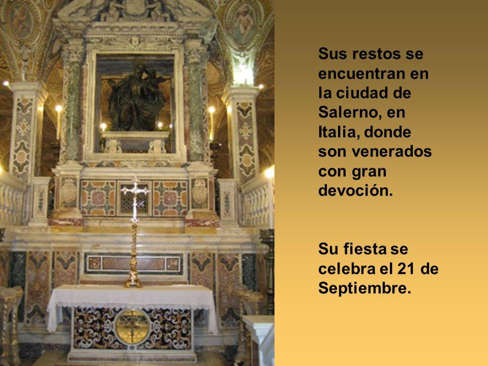 Sus restos se encuentran en la ciudad de Salerno, en Italia, donde son venerados con gran devoción. Su fiesta se celebra el 21 de Septiembre.