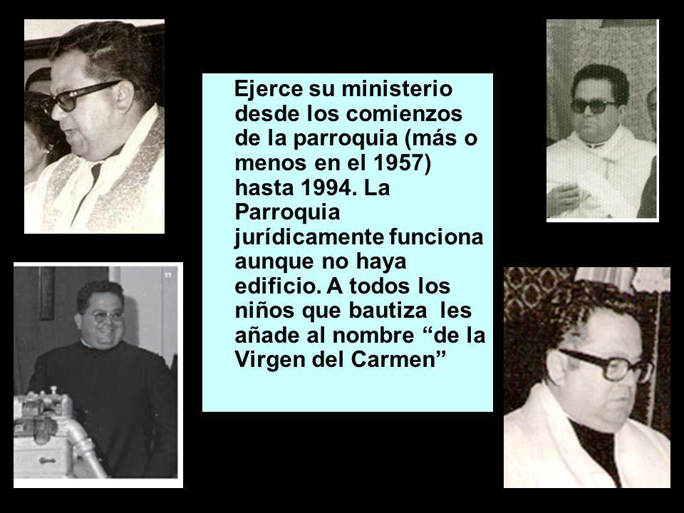 Ejerce su ministerio desde los comienzos de la parroquia (más o menos en el 1957) hasta 1994. La Parroquia jurídicamente funciona aunque no haya edifi