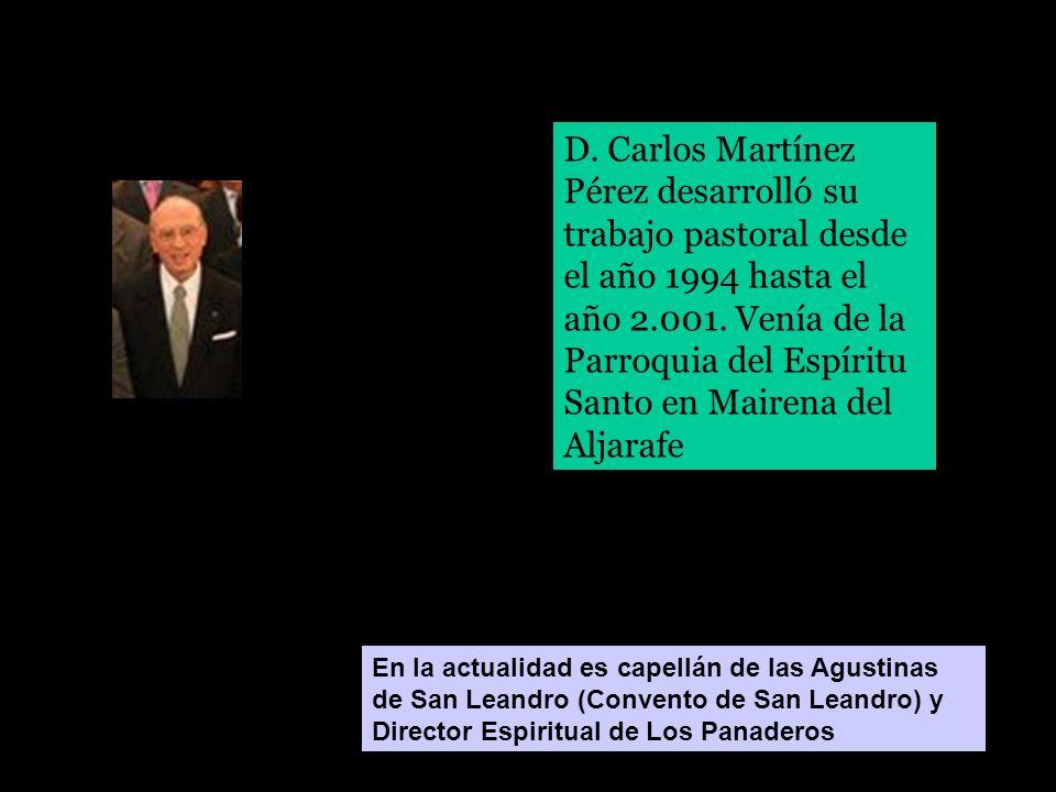 D. Carlos Martínez Pérez desarrolló su trabajo pastoral desde el año 1994 hasta el año 2.001. Venía de la Parroquia del Espíritu Santo en Mairena del