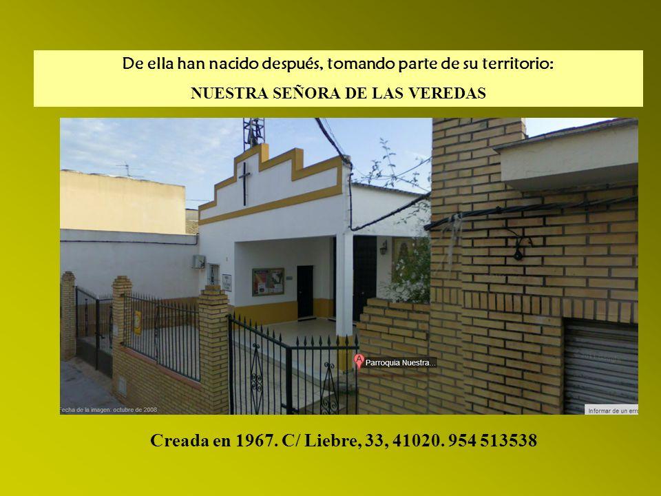 De ella han nacido después, tomando parte de su territorio: NUESTRA SEÑORA DE LAS VEREDAS Creada en 1967. C/ Liebre, 33, 41020. 954 513538