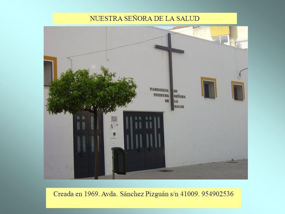 NUESTRA SEÑORA DE LA SALUD Creada en 1969. Avda. Sánchez Pizguán s/n 41009. 954902536