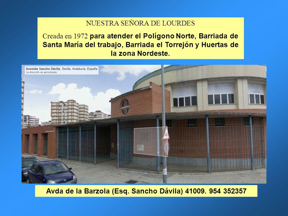 NUESTRA SEÑORA DE LOURDES Creada en 1972 para atender el Polígono Norte, Barriada de Santa María del trabajo, Barriada el Torrejón y Huertas de la zon