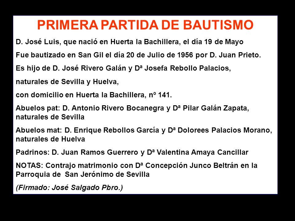 PRIMERA PARTIDA DE BAUTISMO D. José Luis, que nació en Huerta la Bachillera, el día 19 de Mayo Fue bautizado en San Gil el día 20 de Julio de 1956 por