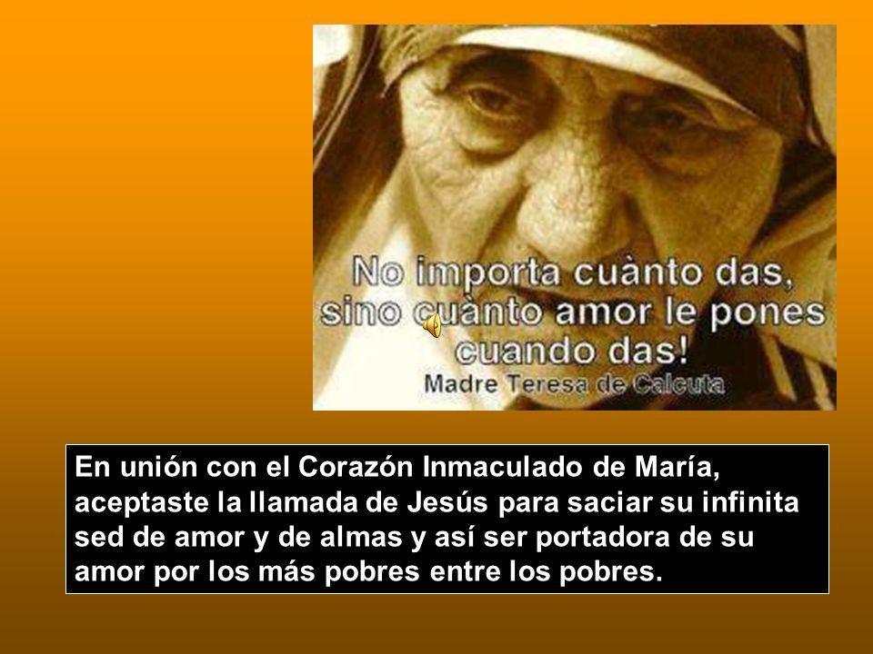 En unión con el Corazón Inmaculado de María, aceptaste la llamada de Jesús para saciar su infinita sed de amor y de almas y así ser portadora de su am