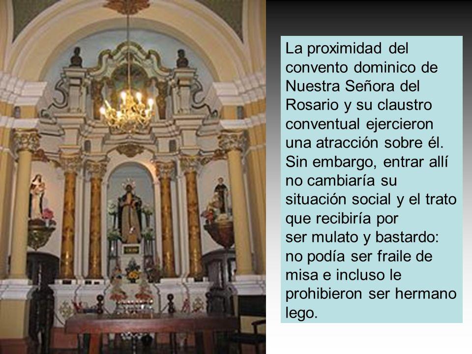 La proximidad del convento dominico de Nuestra Señora del Rosario y su claustro conventual ejercieron una atracción sobre él. Sin embargo, entrar allí