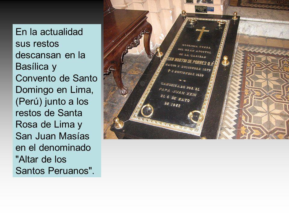 En la actualidad sus restos descansan en la Basílica y Convento de Santo Domingo en Lima, (Perú) junto a los restos de Santa Rosa de Lima y San Juan Masías en el denominado Altar de los Santos Peruanos .