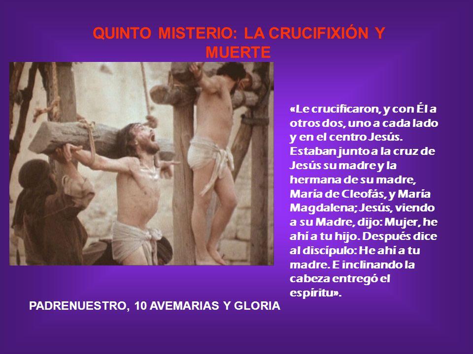 QUINTO MISTERIO: LA CRUCIFIXIÓN Y MUERTE «Le crucificaron, y con Él a otros dos, uno a cada lado y en el centro Jesús. Estaban junto a la cruz de Jesú