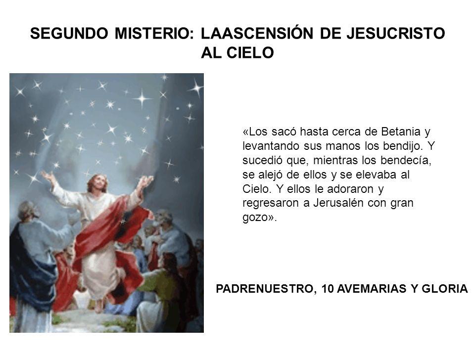 SEGUNDO MISTERIO: LAASCENSIÓN DE JESUCRISTO AL CIELO «Los sacó hasta cerca de Betania y levantando sus manos los bendijo. Y sucedió que, mientras los