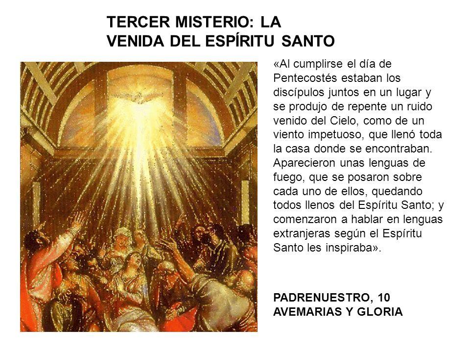 TERCER MISTERIO: LA VENIDA DEL ESPÍRITU SANTO «Al cumplirse el día de Pentecostés estaban los discípulos juntos en un lugar y se produjo de repente un
