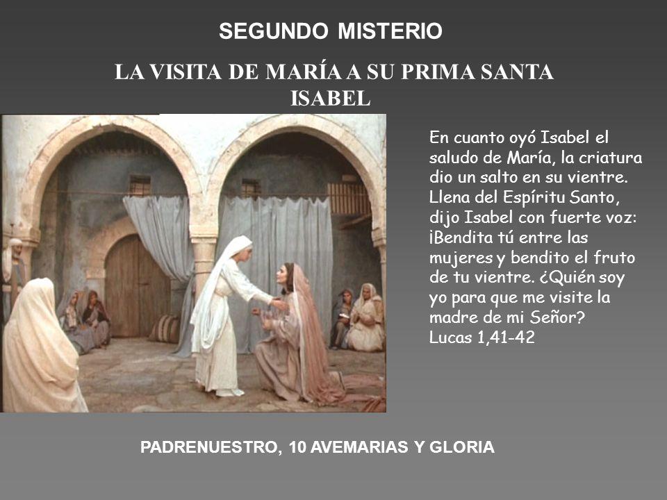 SEGUNDO MISTERIO LA VISITA DE MARÍA A SU PRIMA SANTA ISABEL En cuanto oyó Isabel el saludo de María, la criatura dio un salto en su vientre. Llena del
