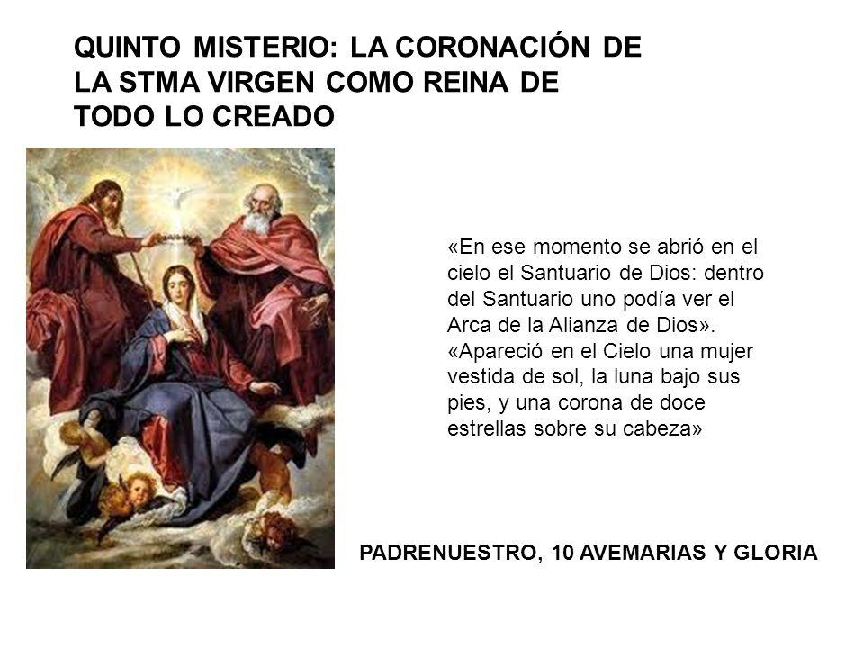 QUINTO MISTERIO: LA CORONACIÓN DE LA STMA VIRGEN COMO REINA DE TODO LO CREADO «En ese momento se abrió en el cielo el Santuario de Dios: dentro del Sa