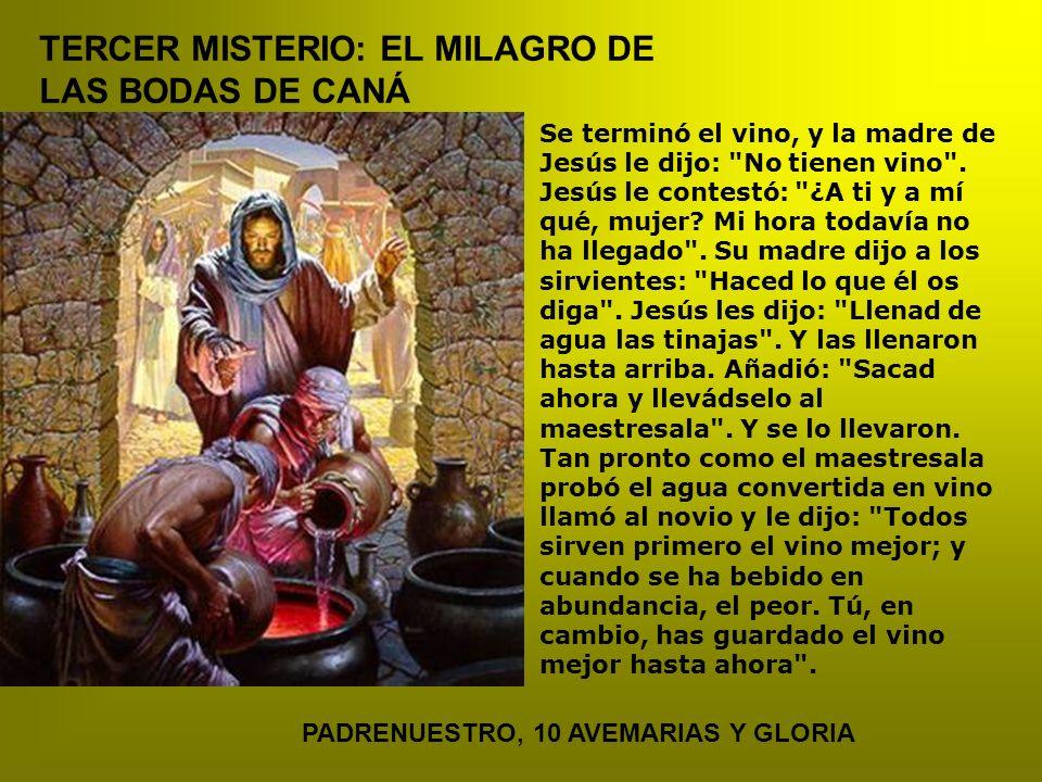 TERCER MISTERIO: EL MILAGRO DE LAS BODAS DE CANÁ Se terminó el vino, y la madre de Jesús le dijo: