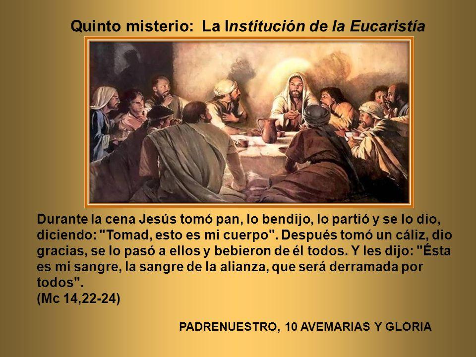 Quinto misterio: La Institución de la Eucaristía Durante la cena Jesús tomó pan, lo bendijo, lo partió y se lo dio, diciendo: