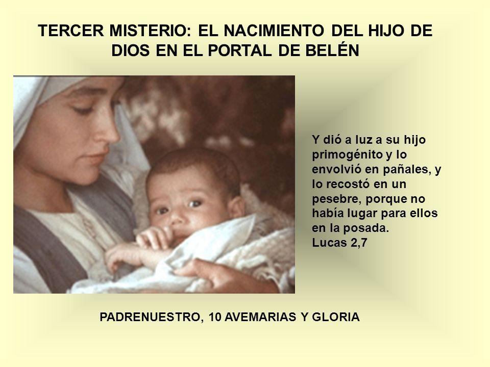 TERCER MISTERIO: EL NACIMIENTO DEL HIJO DE DIOS EN EL PORTAL DE BELÉN Y dió a luz a su hijo primogénito y lo envolvió en pañales, y lo recostó en un p