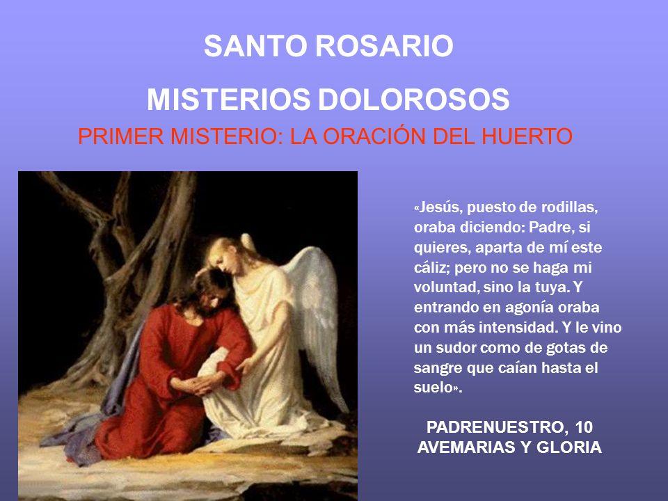 SANTO ROSARIO MISTERIOS DOLOROSOS PRIMER MISTERIO: LA ORACIÓN DEL HUERTO «Jesús, puesto de rodillas, oraba diciendo: Padre, si quieres, aparta de mí e