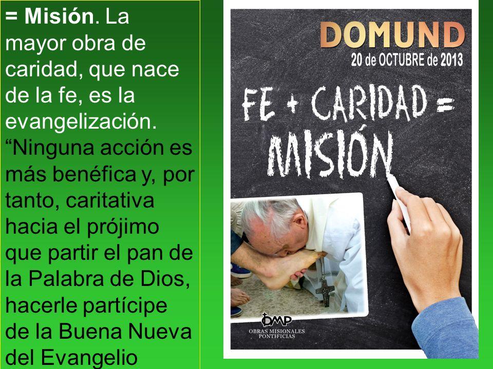 = Misión.La mayor obra de caridad, que nace de la fe, es la evangelización.