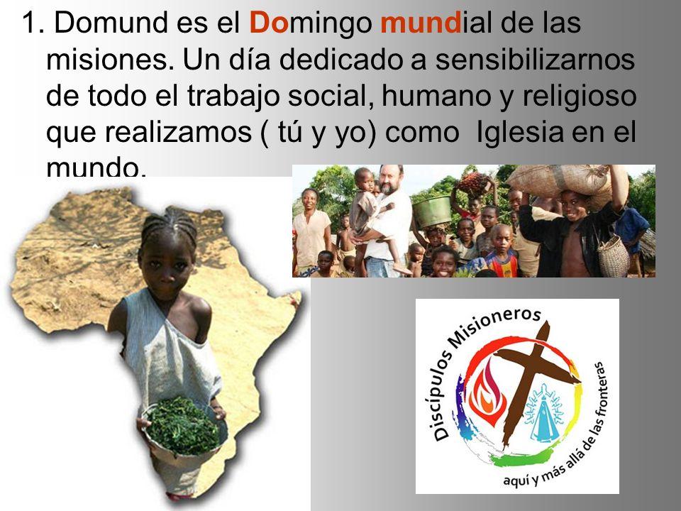1.Domund es el Domingo mundial de las misiones.