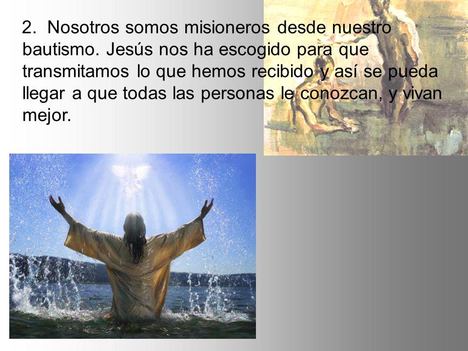 2.Nosotros somos misioneros desde nuestro bautismo.