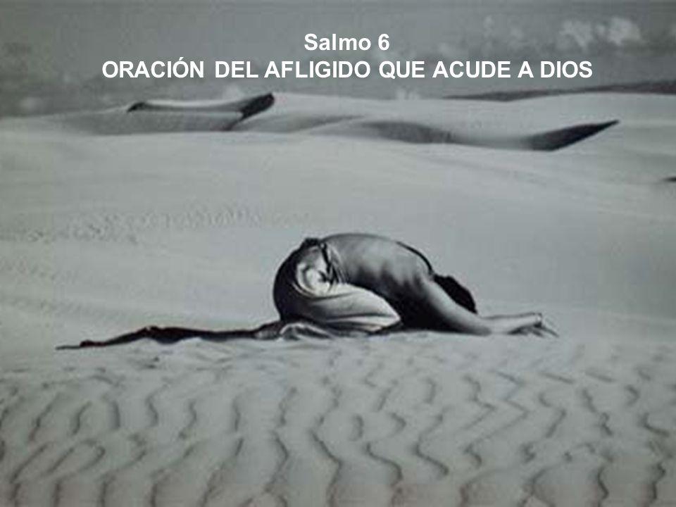 Salmo 6 ORACIÓN DEL AFLIGIDO QUE ACUDE A DIOS