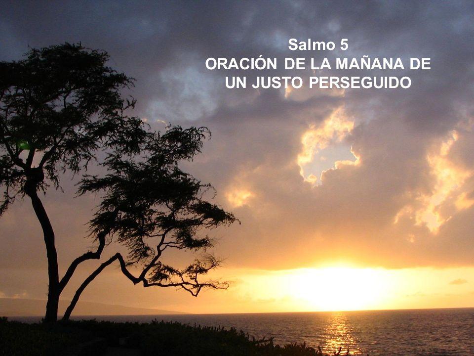 Salmo 5 ORACIÓN DE LA MAÑANA DE UN JUSTO PERSEGUIDO