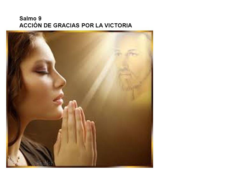 Salmo 9 ACCIÓN DE GRACIAS POR LA VICTORIA
