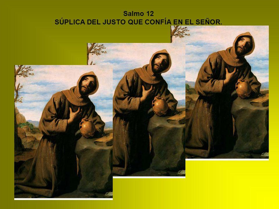 Salmo 12 SÚPLICA DEL JUSTO QUE CONFÍA EN EL SEÑOR.