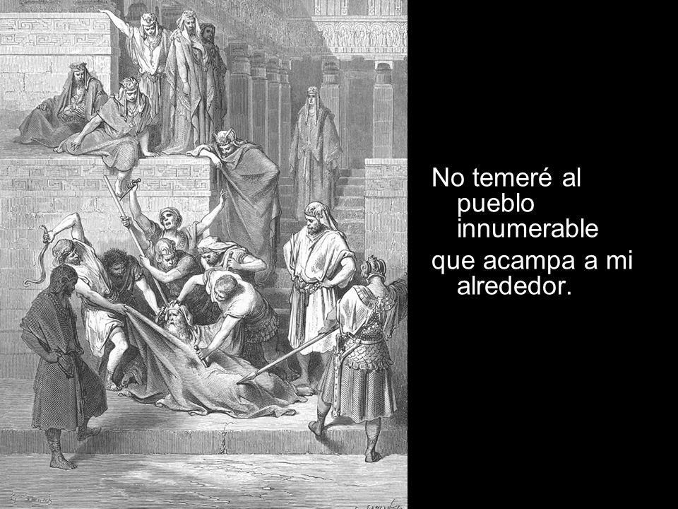 No temeré al pueblo innumerable que acampa a mi alrededor.