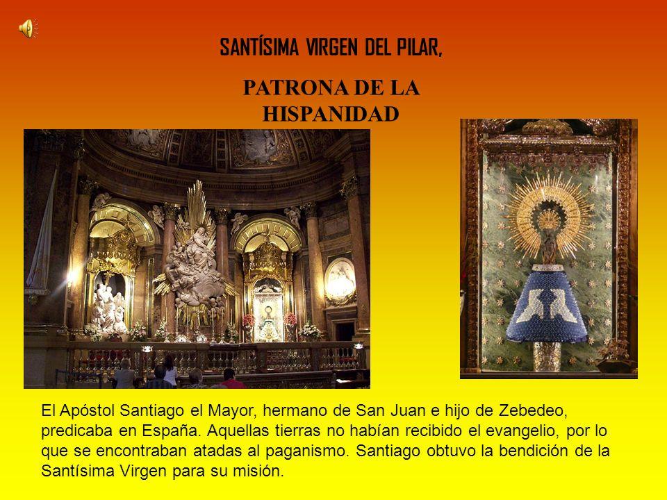 Santa María del Pilar, escucha nuestra plegaria, al celebrar tu fiesta, Madre de Dios y Madre de los hombres, Reina y Señora.